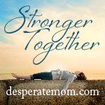Stronger Together - desperatemoms.com