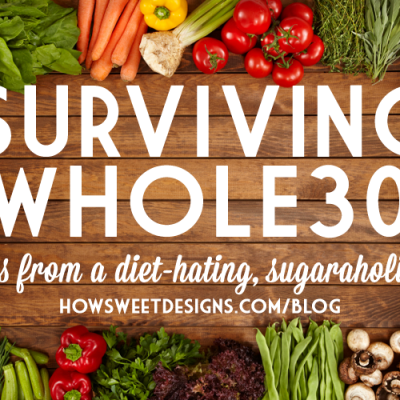 Surviving Whole30- tips from a diet-hating, sugaraholic!