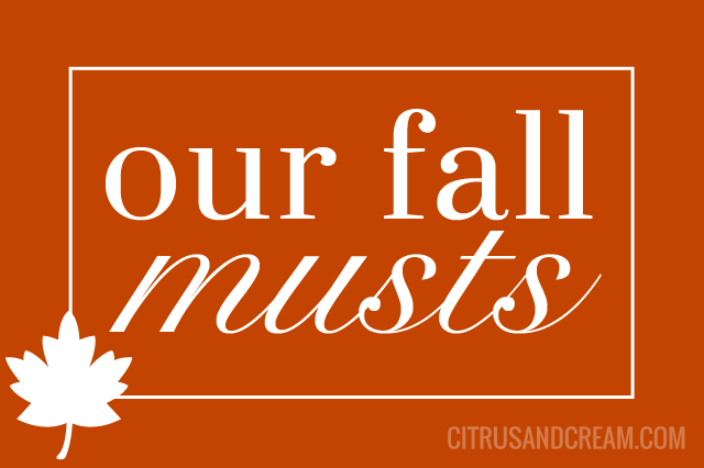 Our Fall Musts!